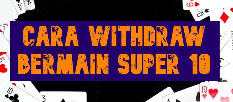 Cara Withdraw Bermain Super 10